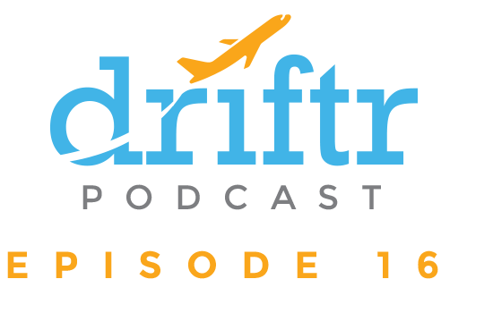 The Driftr Podcast – Episode 16